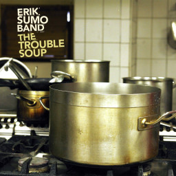 Erik Sumo Band - The Trouble Soup